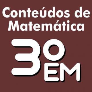 Conteúdo Matemática 3º ano Ensino Médio (3ª série)