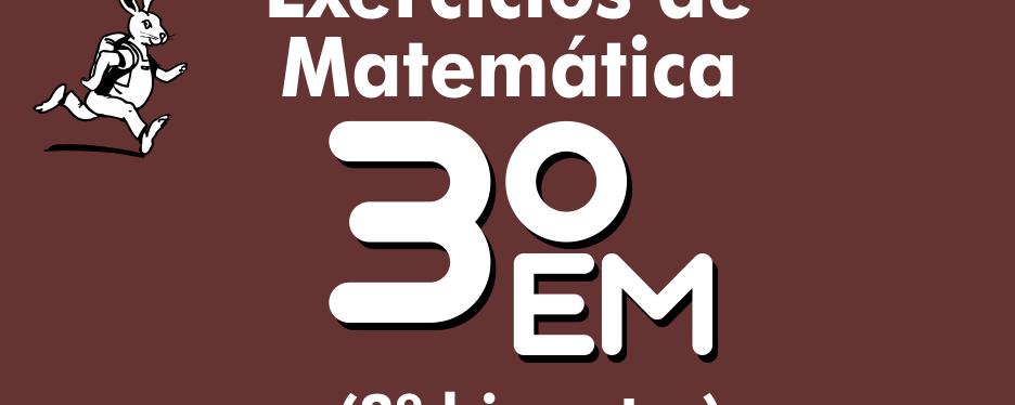 Exercícios de matemática 3ª série – 3º bimestre