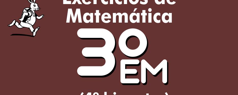 Exercícios de matemática 3ª série – 4º bimestre