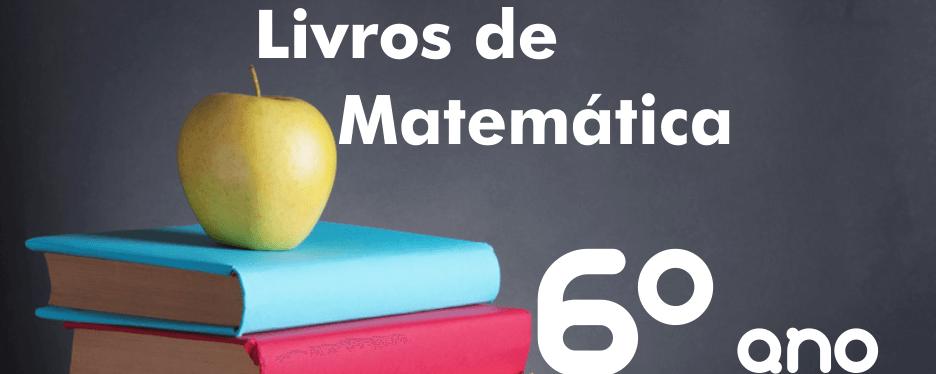 Livros de Matemática 6º ano Ensino Fundamental