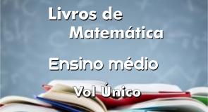 Livros de Matemática Ensino Médio - Volume Único