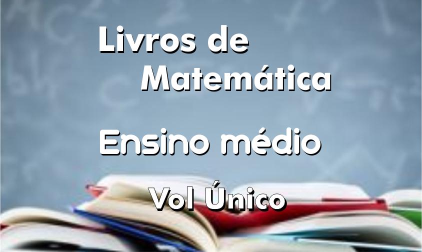 livros-de-matematica-ensino-medio-volume-unico-didaticos