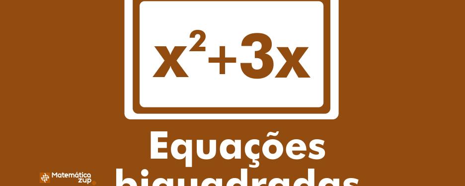Equações biquadradas