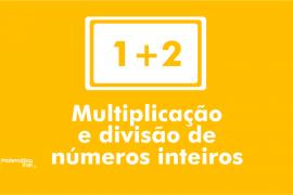 Multiplicação e divisão de números inteiros