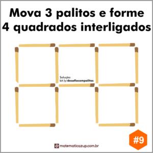 Mova 3 palitos e forme 4 quadrados interligados