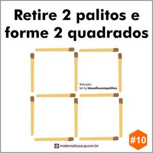 Retire 2 palitos e forme 2 quadrados