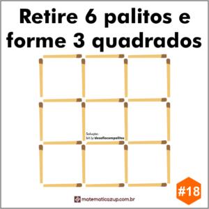 Retire 6 palitos e forme 3 quadrados
